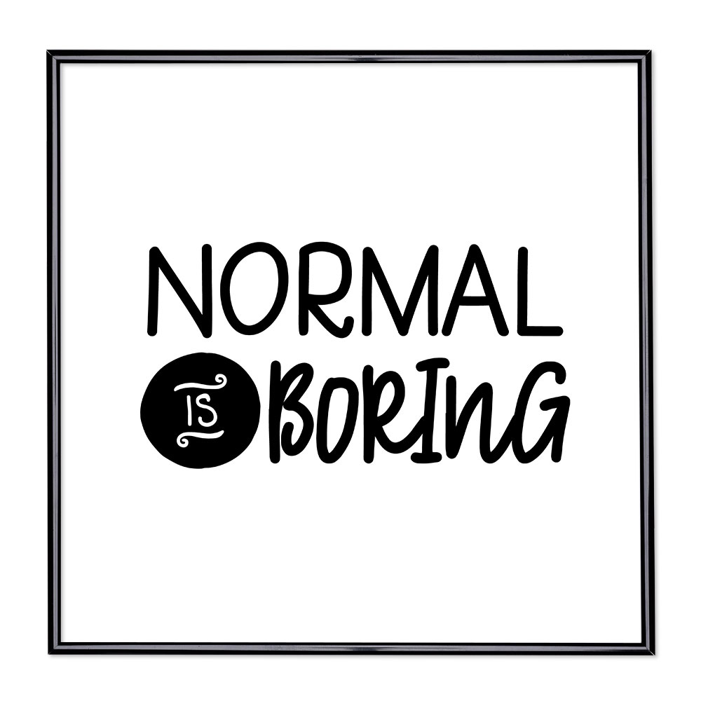 Bilderrahmen mit Spruch - Normal is Boring 1