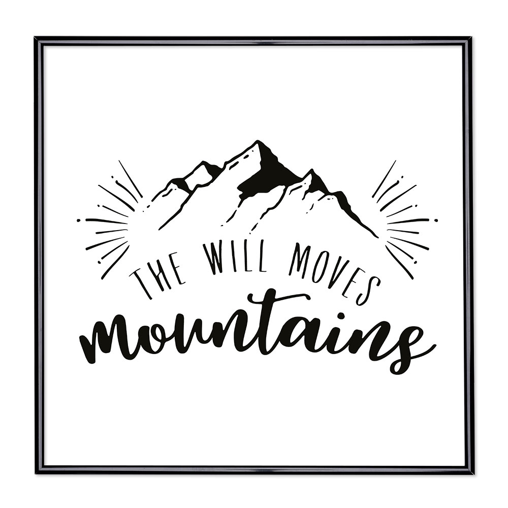 Bilderrahmen mit Spruch - The Will Moves Mountains