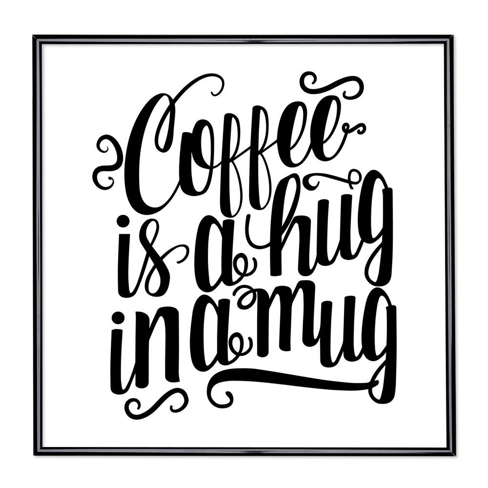 Bilderrahmen mit Spruch - Coffee Is A Hug In A Mug