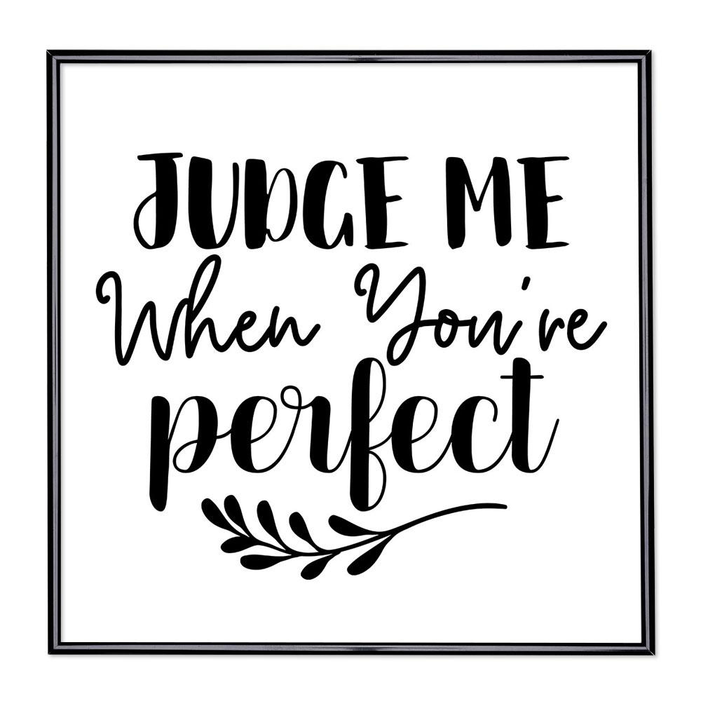 Bilderrahmen mit Spruch - Judge Me When Youre Perfect