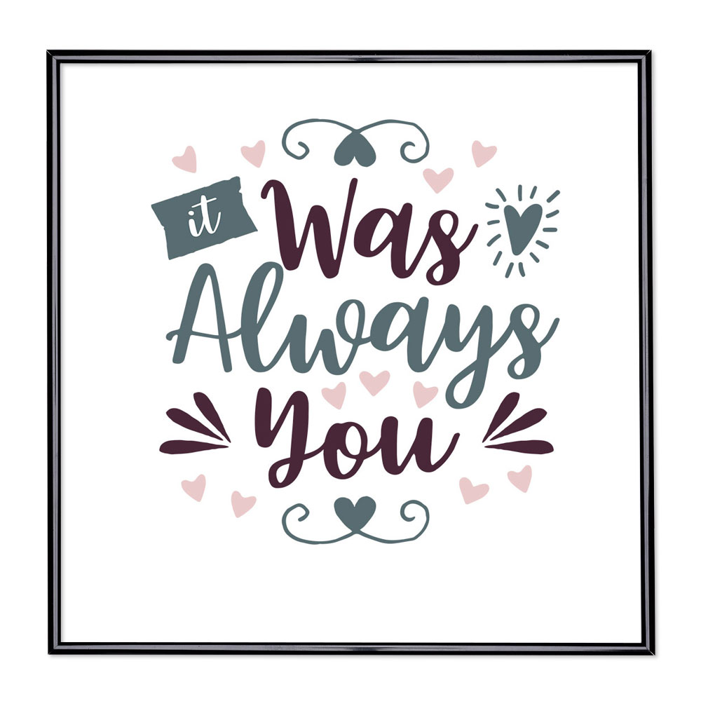 Bilderrahmen mit Spruch - It Was Always You