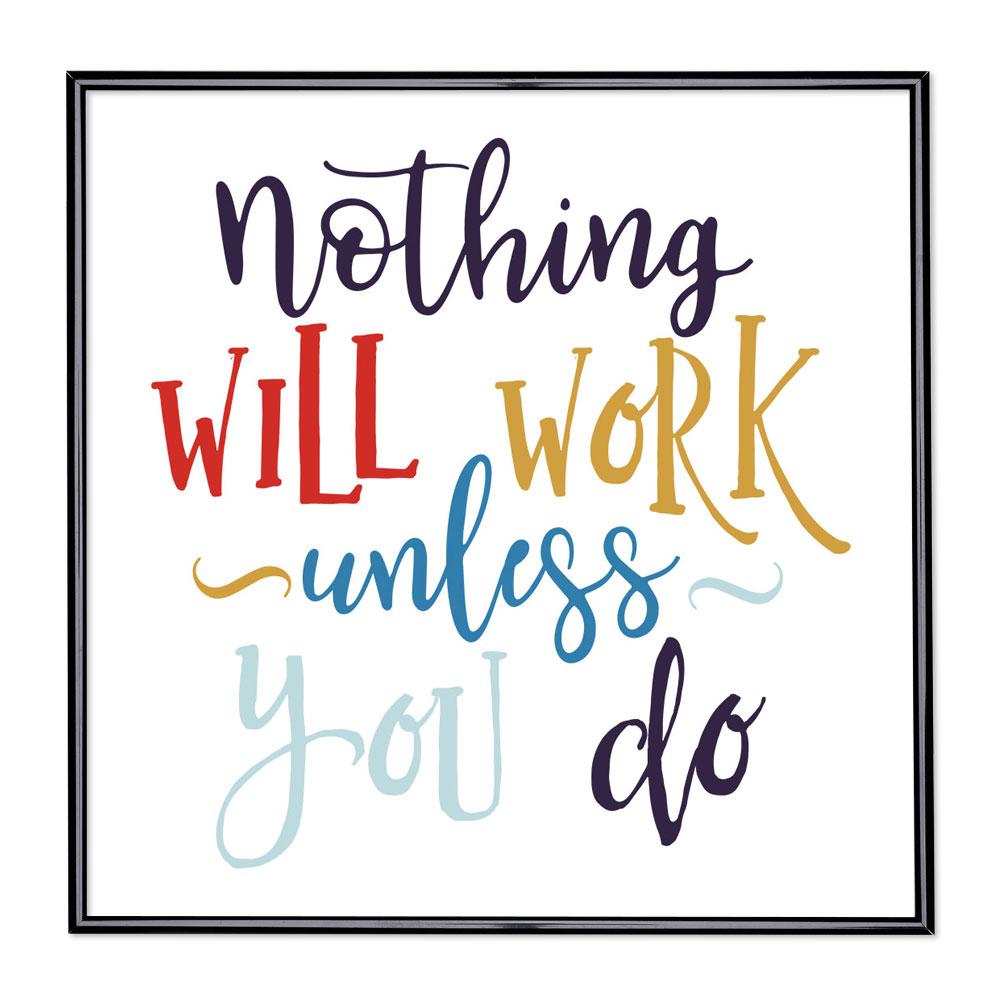 Bilderrahmen mit Spruch - Nothing Will Work Unless You Do