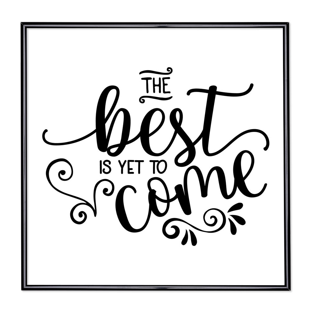 Bilderrahmen mit Spruch - The Best Is Yet To Come